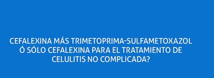 Cefalexina más trimetoprima-sulfametoxazol ó sólo cefalexina para el tratamiento de Celulitis no complicada?