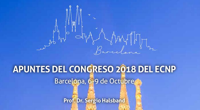 Apuntes del Congreso 2018 del Colegio Europeo de Neuropsicofarmacología - Barcelona 6-9 Octubre 2018