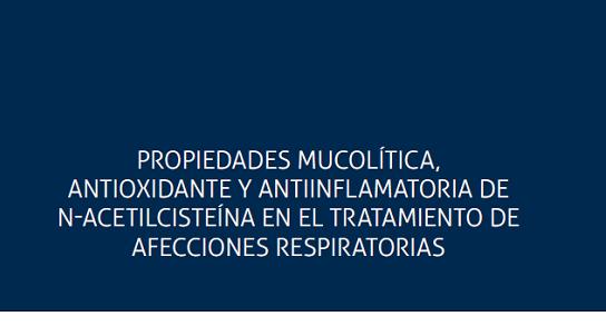 Propiedades mucolítica, antioxidante y antiinflamatoria de n-acetilcisteína en el tratamiento de afecciones respiratorias